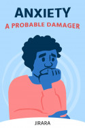 Anxiety-A Probable Damager by JIRARA in English