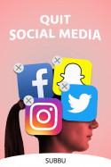 QUIT SOCIAL MEDIA by Subbu in English