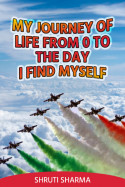 My journey of life from 0 to ......... - The day I find myself by Shruti Sharma in English