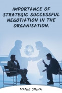 Importance Of Strategic Successful Negotiation In The Organisation. by Manik Sinha in English