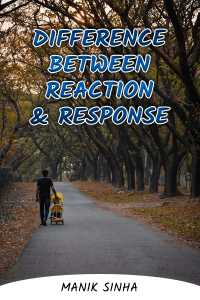 Difference between Reaction and Response