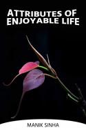 Attributes of Enjoyable Life by Manik Sinha in English