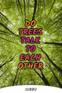 DO TREES TALK TO EACH OTHER by Subbu in English