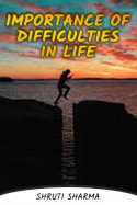 Importance of difficulties in life by Shruti Sharma in English