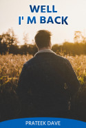 Well...I'm back by Prateek  Dave in English