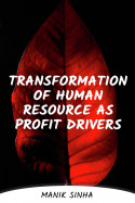 Transformation Of Human Resource As Profit Drivers by Manik Sinha in English