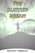 The Blurred Dream by Krishna Timbadiya in English