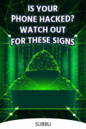 IS YOUR PHONE HACKED? WATCH OUT FOR THESE SIGNS by Subbu in English