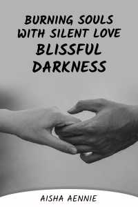 Burning souls with silent love - Blissful Darkness