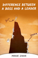 Difference Between A Boss And A Leader by Manik Sinha in English