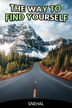 THE WAY TO FIND YOURSELF by snehal in English
