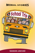 Moral Stories - School Trip by Naman Jakhar in English
