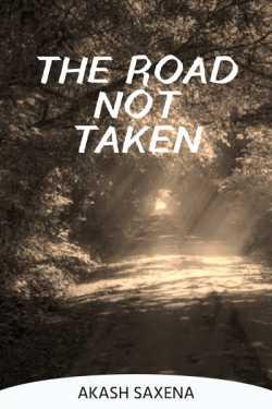 "THE ROAD NOT TAKEN by Akash Saxena ""Ansh"" in English"