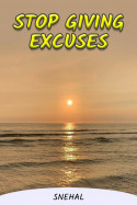Stop Giving Excuses by snehal in English