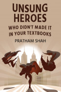 Unsung Heroes - Who didn't made it in your textbooks - 2 by Pratham Shah in English