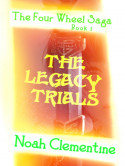 The Four Wheel Saga Book - 1 - THE LEGACY TRIALS by Noah Clementine in English