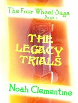 The Four Wheel Saga Book 1 THE LEGACY TRIALS by Noah Clementine in English