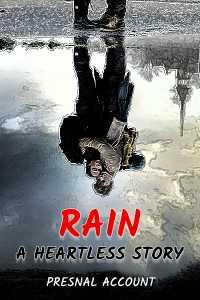 RAIN : A HEARTLESS  STORY