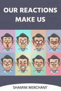 Our Reactions Make Us by SHAMIM MERCHANT in English