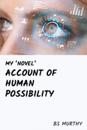 My 'Novel' Account of Human Possibility by BS Murthy in English