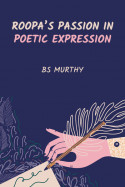 Roopa's Passion in Poetic Expression by BS Murthy in English