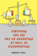 Evrything you See has An Advantage as well as Disadvantage by Mohini Vyas in English