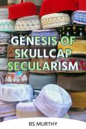 Genesis of Skullcap Secularism by BS Murthy in English