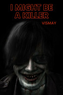 I MIGHT BE A KILLER - 2 by Vismay in English