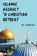 Islamic Assault 'n Christian Retreat by BS Murthy in English