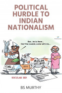 Political Hurdle to Indian Nationalism by BS Murthy in English