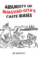 Absurdity of Bhagvad-Gita's Caste Biases by BS Murthy in English