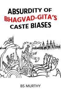 Absurdity of Bhagvad-Gita's Caste Biases