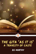The Gita 'As It Is' - A Travesty of Caste by BS Murthy in English