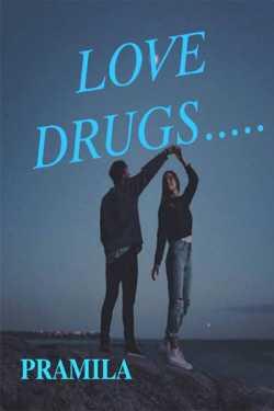 LOVE DRUGS..... by Pramila in English