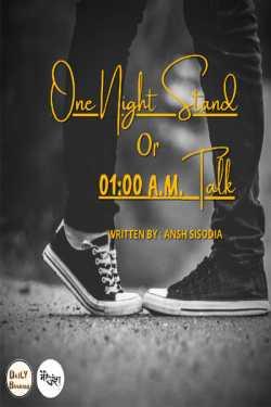 Ansh Sisodia द्वारा लिखित  One Night Stand or 01:00 A.M. Talk बुक Hindi में प्रकाशित