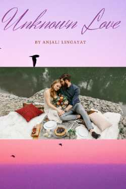 Unknown Love - Episode 1 by Anjali Lingayat in English
